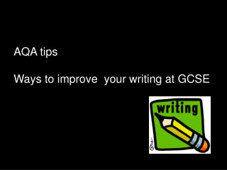AQA tips Ways to improve  your writing at GCSE