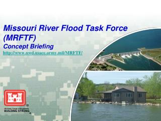 Missouri River Flood Task Force (MRFTF) Concept Briefing   http://www.nwd.usace.army.mil/MRFTF/