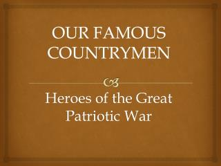 OUR FAMOUS COUNTRYMEN
