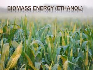 Biomass Energy (ethanol)