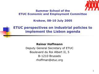 Reiner Hoffmann Deputy General Secretary of ETUC Boulevard du Roi Albert II, 5 B-1210 Brussels rhoffman@etuc.org