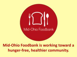 Mid-Ohio Foodbank is working toward a hunger-free, healthier community.