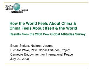 How the World Feels About China &  China Feels About Itself & the World  Results from the 2008 Pew Global Attitudes Sur