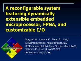 A reconfigurable system featuring dynamically extensible embedded microprocessor, FPGA, and customizable I/O