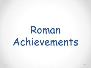 Roman Achievements