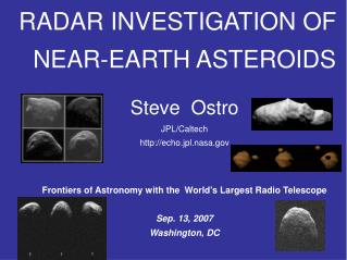 RADAR INVESTIGATION OF  NEAR-EARTH ASTEROIDS Steve  Ostro JPL/Caltech http://echo.jpl.nasa.gov