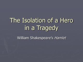 The Isolation of a Hero in a Tragedy