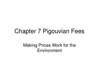 Chapter 7 Pigouvian Fees