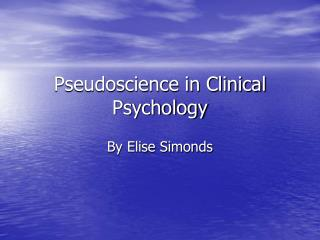 Pseudoscience in Clinical Psychology