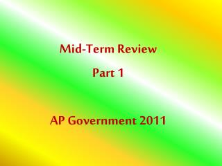 Mid-Term Review Part 1 AP  Government  2011