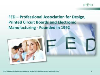 FED – Professional  Association for  Design,  Printed  Circuit Boards  and  Electronic Manufacturing -  Founded  in 199