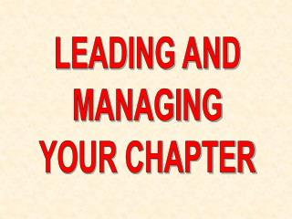 LEADING AND MANAGING YOUR CHAPTER