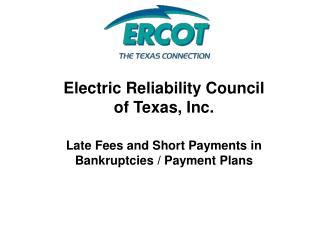 Electric Reliability Council of Texas, Inc. Late Fees and Short Payments in Bankruptcies / Payment Plans
