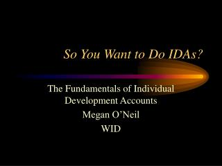 So You Want to Do IDAs?