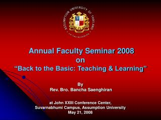 "Annual Faculty Seminar 2008 on  ""Back to the Basic: Teaching & Learning"""