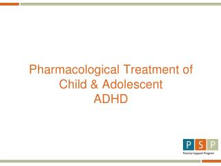 Pharmacological Treatment of  Child & Adolescent  ADHD