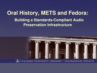 Oral History, METS and Fedora: Building a Standards-Compliant Audio Preservation Infrastructure