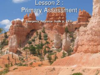 Lesson 2 : Primary Assessment  Emergency  Reference  Guide  p.  19-20