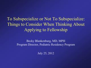 To Subspecialize or Not To Subspecialize:  Things to Consider When Thinking About Applying to Fellowship