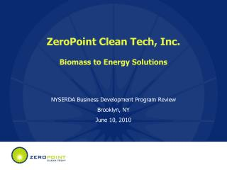 ZeroPoint Clean Tech, Inc. Biomass to Energy Solutions
