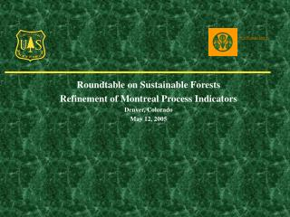Roundtable on Sustainable Forests Refinement of Montreal Process Indicators Denver, Colorado May 12, 2005