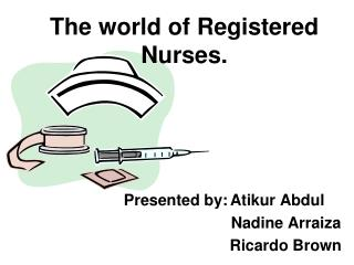 The world of Registered Nurses.