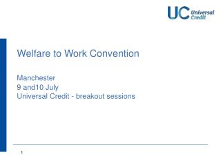 Welfare to Work Convention  Manchester 9 and10 July Universal Credit - breakout sessions