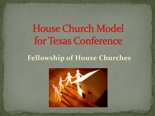 House Church Model                            for Texas Conference