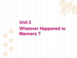 Unit 2   Whatever Happened to Manners ?