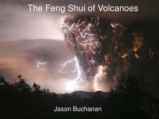 The Feng Shui of Volcanoes