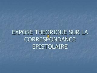 EXPOSE THEORIQUE SUR LA CORRESPONDANCE EPISTOLAIRE