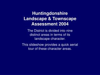 Huntingdonshire Landscape & Townscape Assessment 2004  The District is divided into nine distinct areas in terms of its