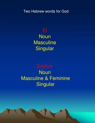 El Noun Masculine Singular Elohim Noun  Masculine & Feminine  Singular