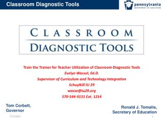 Train the Trainer for Teacher Utilization of Classroom Diagnostic Tools   Evelyn Wassel, Ed.D. Supervisor of Curriculum