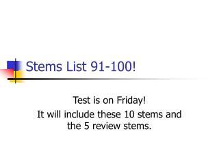 Stems List 91-100!