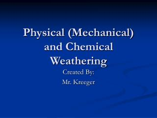 Physical (Mechanical) and Chemical  Weathering