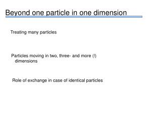 Beyond one particle in one dimension