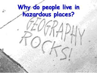 Why do people live in hazardous places?