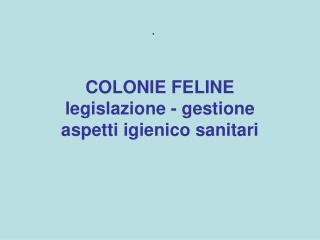 COLONIE FELINE legislazione - gestione aspetti igienico sanitari