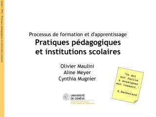 Processus de formation et d'apprentissage Pratiques pédagogiques et institutions scolaires