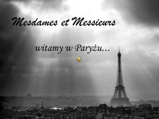 Mesdames et Messieurs witamy w Paryżu …