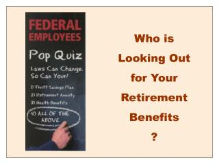 Who is  Looking Out for Your Retirement Benefits ?