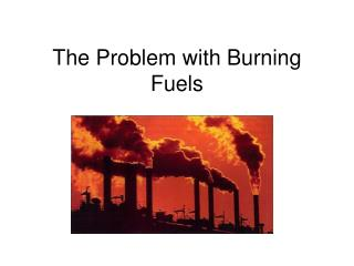 The Problem with Burning Fuels