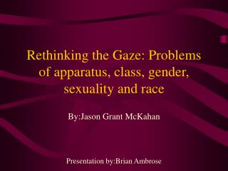 Rethinking the Gaze: Problems of apparatus, class, gender, sexuality and race