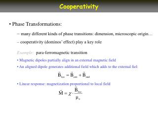 Phase Transformations: many different kinds of phase transitions: dimension, microscopic origin�  cooperativity (domino