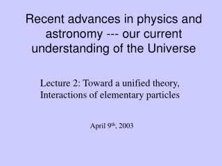 Recent advances in physics and astronomy --- our current understanding of the Universe