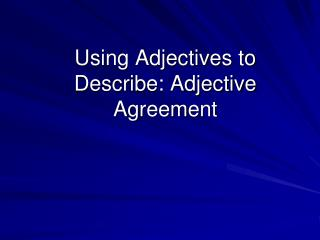 Using Adjectives to Describe: Adjective Agreement