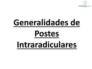 Generalidades de Postes  Intraradiculares