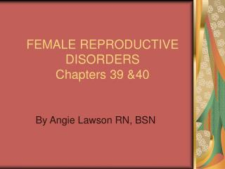 FEMALE REPRODUCTIVE  DISORDERS Chapters 39 &40
