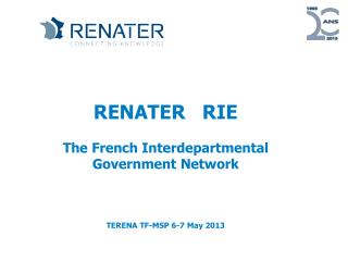 RENATER   RIE The French  Interdepartmental Government  Network TERENA TF-MSP 6-7 May 2013